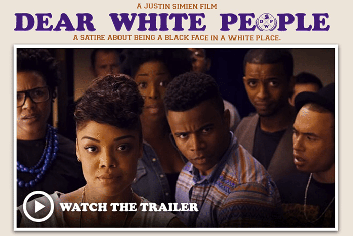 "The controversial film ""Dear White People""!"