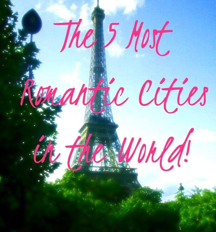 The 5 Most Romantic Cities in the World-including Paris, France!