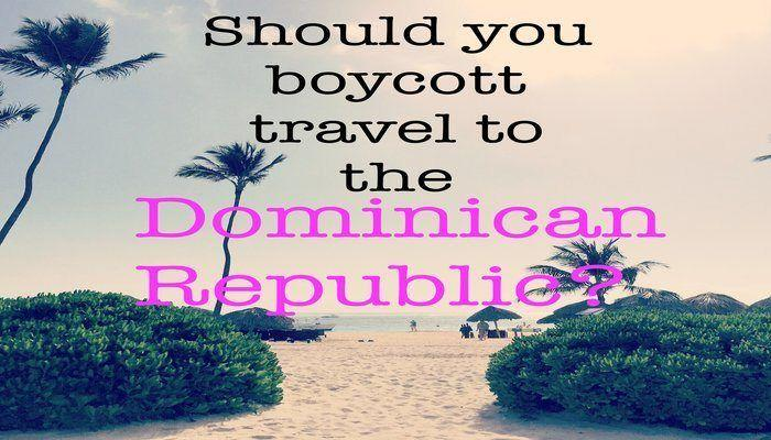 Should you boycott travel to the Dominican Republic based on their immigration laws and deportation of Haitians? If you are planning a vacation or a visit to the Dominican Republic-read this first!
