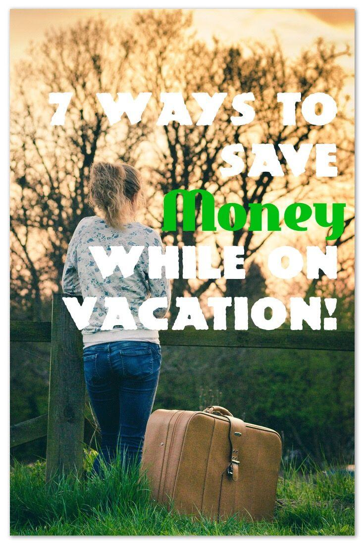 7 Ways To Save Money While On Vacation!